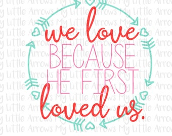 He loved us first svg - scripure valentine - valentine svg - we love because - SVG, DXF, EPS, png Files for Cutting Machines Cameo or Cricut