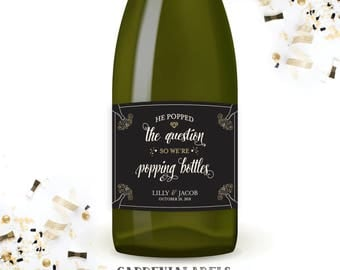 He Popped The Question So We're Popping Bottles Champagne Label, Engagement Party, Newly Engaged Gift, Bachelorette Party, NYE Engagement