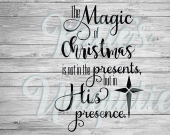 The Magic of Christmas is not in the Presents but in His Presence SVG DXF PNG Digital Cut File use with cutting machines Cricut Silhouette