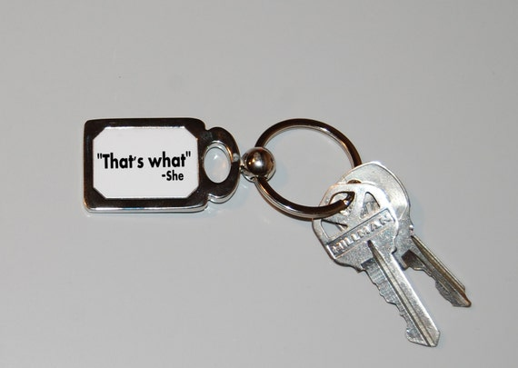 That's what she said keychain, famous quotes, sarcasm, funny keyring, novelty keyring, womens quotes, snarky gift, thats what, she said,