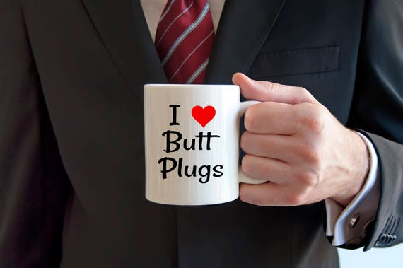 Butt Plug mug, I love butt plugs, mature, adult humor, sex jokes, butt stuff, anal sex, dildo mug, anal,  sexual humor, sarcasm, rude mug