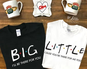 Big Little Friends I'll Be There For You Unisex Tshirt S-XXL