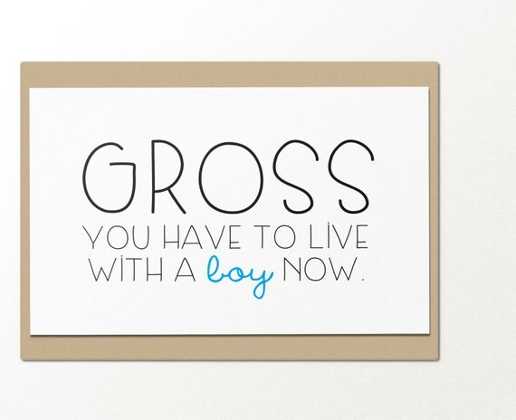 Gross You Have To Live With A Boy Now // Funny Greeting Card