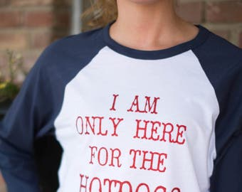 I'm only here for the Hotdogs Baseball Tee
