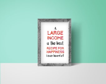 Jane Austen Printable Quote Wall Art - A large income is the best recipe for happiness - Digital art print for instant download