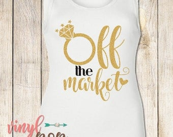 Engagement Shirt, Engagement Party, Off the Market, Bridal Tank, Wedding Shirt, Future Bride, Wedding Tank Top, Newly Engaged