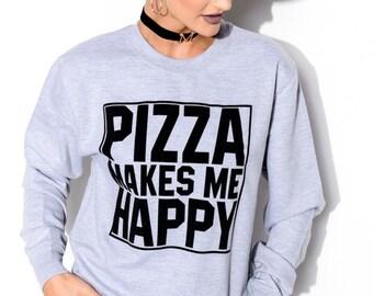 Pizza Makes Me Happy Hoodie Hoody Food Cheesy Tumblr Cute Slogan STP271