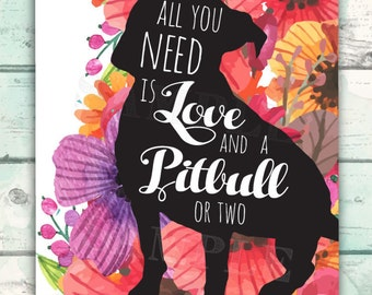 Pitbull, Pitbull Art, All You Need is Love and A Pitbull, Pitbull Silhouette with Quote and Colorful Floral, Pitbull Mom Gift, Dog Mom Gift