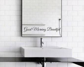 Good Morning Beautiful Mirror Decal / Good Morning Beautiful Mirror Sticker / Good Morning Beautiful Wall Vinyl Decal Art Good Gift Idea