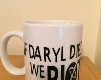 Inspired The walking dead - If Daryl dies we riot mug