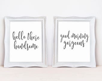 """Hello Handsome Good Morning Gorgeous DIGITAL DOWNLOAD 8""""x10"""" Printable Wall Art Sign Set"""
