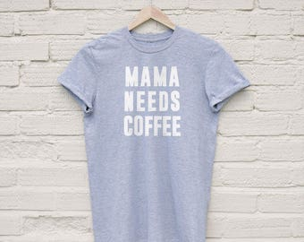 Mama Needs Coffee Tshirt