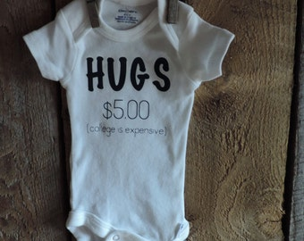 Hugs for 5.00 Onesie | College is Expensive | Baby Humor