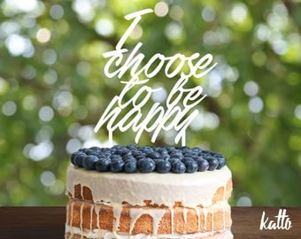 I Choose to be happy Cake Topper, cake topper for Wedding or Anniversary, Glitter Party Decorations, Customizable cake topper, Cake topper