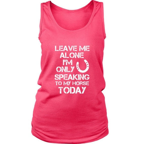 The Leave Me Alone Horse tank top / womens tshirt / funny horse clothing gifts / equestrian gifts / horse owner lover rider horseback