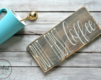 Hand painted wood sign - Rustic Decor - But First, Coffee - wall decor - gift for him