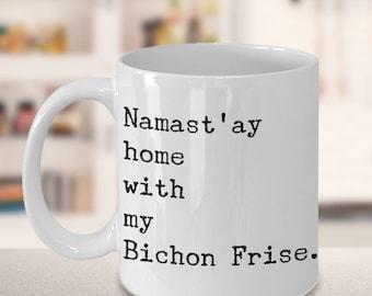Namast'ay Home With My Bichon Frise Mug Herbal Tea & Coffee Ceramic Coffee Cup Bichon Frise Gift