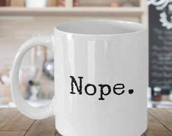 Nope Not Today Mug - Funny Coffee Mugs - Sarcasm - Sarcastic Coffee Cup - Coworker Gift - Mom Gift - Dad Gift