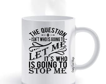 The Question Isn't Who Is Going To Let Me It's Who Is Going To Stop Me Coffee Mug