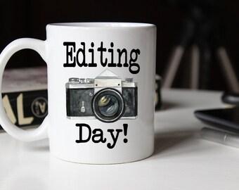 Photographer Gift, Editing Day, Photographer mug, Funny Mug, Camera Mug, Photography Gift, Editing Day Mug, Coffee Cup, Wedding Photographer