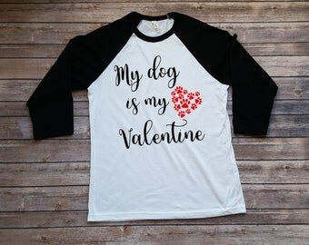 My Dog is my Valentine Shirt, Valentines Day shirt for Dog Lover