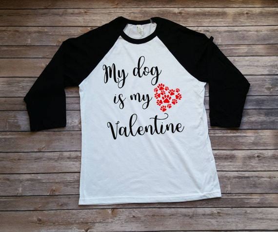 My dog is my Valentine - Valentine shirt - Gift for her