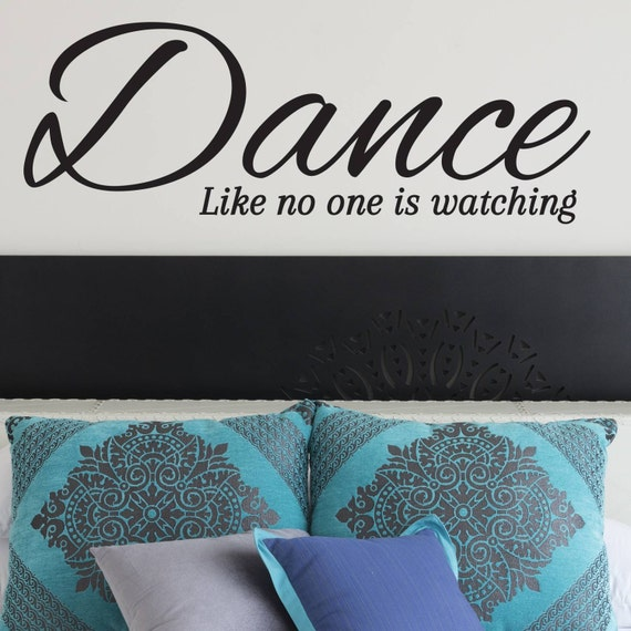 Bedroom decor - Bedroom Wall Decal - Dance Like No One Is Watching Wall Decal - Wall Sticker - Bedroom Ideas