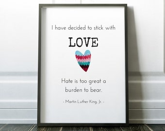 I have decided to stick with love - Martin Luther King Jr, Wall Art, Instant Download, Printable, Inspirational Quote, MLK poster, MLK quote