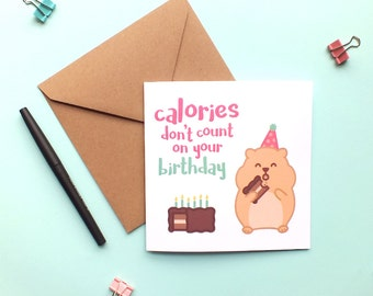Hamster birthday card. Calories don't count on your birthday card. Funny birthday card. Cute hamster card. Greetings card.