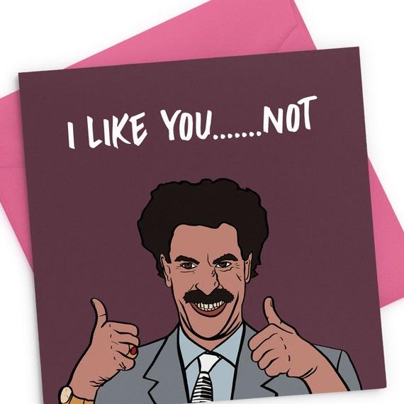 Borat I Like You not Valentines Greeting Card – Borat Birthday Card
