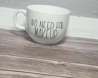 No Need OF Makeup Extra Large Mug 18 oz.