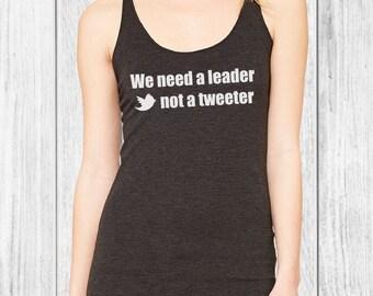 Anti Trump Tank Top - anti trump, political tanks, feminism, womens march, protest tee, leader not a tweeter