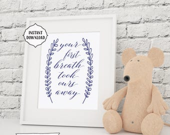 Your first breath took ours away, Nursery quote, INSTANT download, nursery, 8x10, Printable Art, Digital file, printable nursery wall art