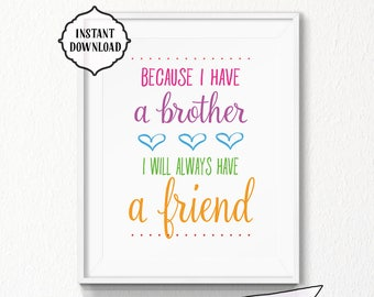 Because I have a brother, 8x10 Quote, colorful, INSTANT download, Nursery, Printable Art, Digital file, nursery wall art, brother quote