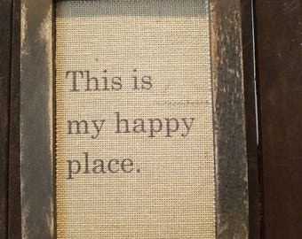 """Burlap Sign with Salvaged Wood Custom Frame - """"This is My Happy Place"""""""