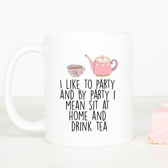 I like to party & by party i mean drink tea mug, lovely tea drinker mug
