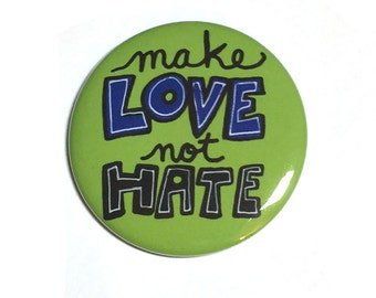 Make Love Not Hate Pin or Magnet - Stop Hate and Racism - Human Rights - Social Justice - Political Pinback Button, Fridge Magnet, Badge