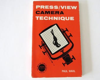 Press / View Camera Technique, Vintage Photography Book, How To, Paul Wahl 1962 Chilton Co. Modern Camera Guide Series, Large Format Cameras