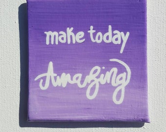 Make Today Amazing / Hand Painted Canvas Magnet