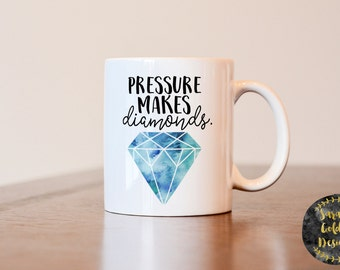 Pressure makes diamonds mug, Motivational gift, Motivational Mug, Inspirational gift, Inspirational mug, gift for best friend, motivating