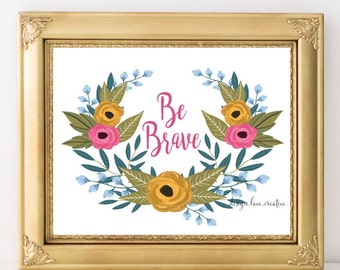 Be Brave, Floral Wreath, Wall Art, Art Print, Wall Quote, Quote Print, Intention, Affirmation, Inspirational, Zen, Typography Print,
