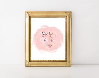 See You At The Top-Printable Quote, Affirmation, Printable Intention, Wall Art, Printable Gift, Digital Download, Digital Print