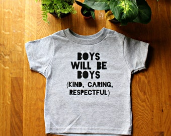 Boys will be boys (kind, caring, respectful) - kids - toddler T Shirt - boys empowerment shirt - boys are kind too- feminist - activist gift