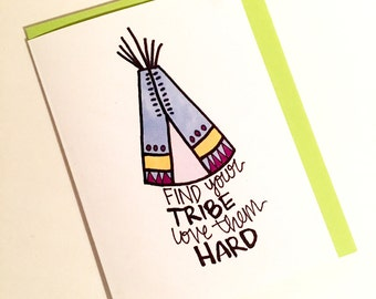 find your tribe. love them hard. love card. encouragement card. card for her. teepee. tribal card. indian. native american. aztec