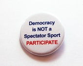 Protest button, Democracy is not a spectator sport Participate, Pinback buttons, Lapel Pin, Activist button, protest pin, USA (7229)