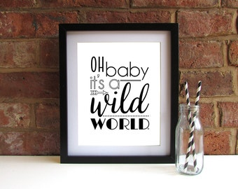 Oh baby it's a wild world - Monochrome - Bold - Modern - 8x10 inch print