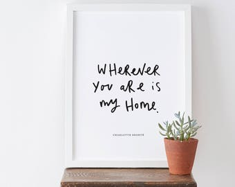 Wherever You Are Is My Home Print - Literary Print - Hand Lettered Typography Print - Love Quote - Gift For Her - Gift For Friends
