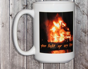 You Light Up My Life - Hilarious Coffee Mug for Someone with an Awesome Sense of Humor - Pyromaniacs are People Too - Fire Bug - Firefighter