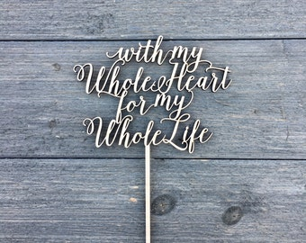 "With My Whole Heart For My Whole Life Wedding Cake Topper 6""W inches, Anniversary Celebration Script Unique Rustic Laser Cut Toppers Love"