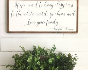 If you want to bring happiness to the whole world go home and love your family Mother Teresa painted wood sign - Rustic Antiqued sign